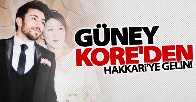 Güney Kore'den Hakkari'ye gelin
