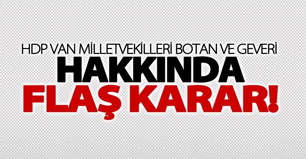 HDP Van Milletvekili Botan ve Geveri hakkında flaş karar!