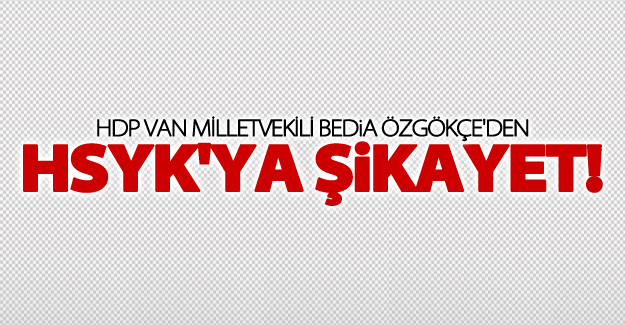 HDP Van Milletvekili Özgökçe'den HSYK'ya şikayet