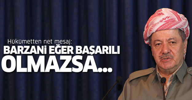 Hükümet'ten net mesaj: Barzani eğer başarılı olmazsa...