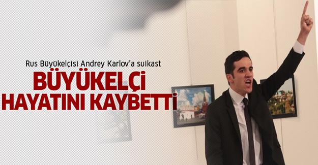 Rusya Büyükelçisi Ankara'da silahlı suikast