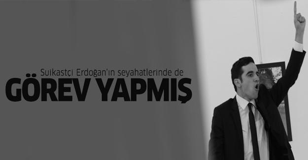 Suikastçi Erdoğan'ın seyahatlerinde de görev yapmış