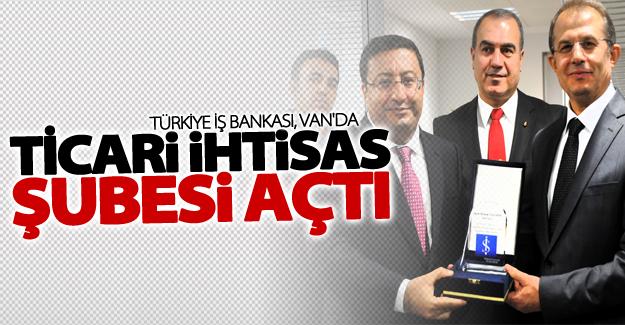 Türkiye İş Bankası, Van'da ticari ihtisas şubesi açtı