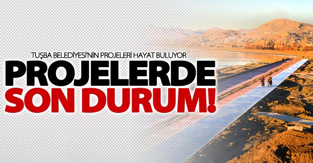 Tuşba Belediyesi'nin projeleri'nde son durum!