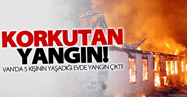 Van'da 5 kişinin yaşadığı evde korkutan yangın!