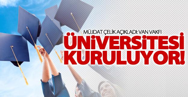 Van Vakfı Üniversitesi kuruluyor!