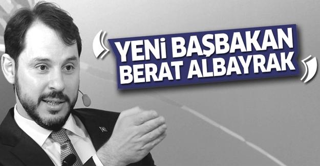 Yeni Başbakan Berat Albayrak iddiası