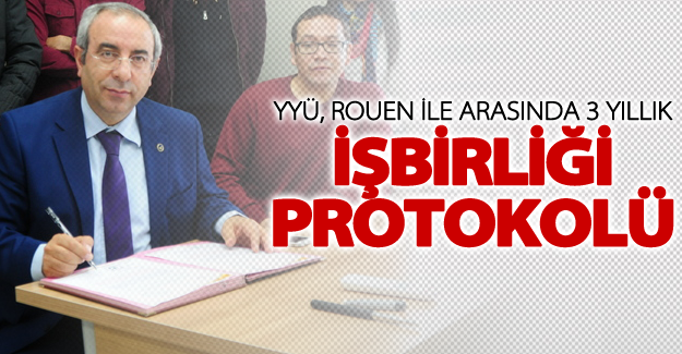 YYÜ ile Fransa Rouen Üniversitesi Arasında İşbirliği Protokolü İmzalandı