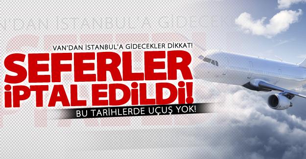 Dikkat! Van-İstanbul uçak seferleri iptal edildi!