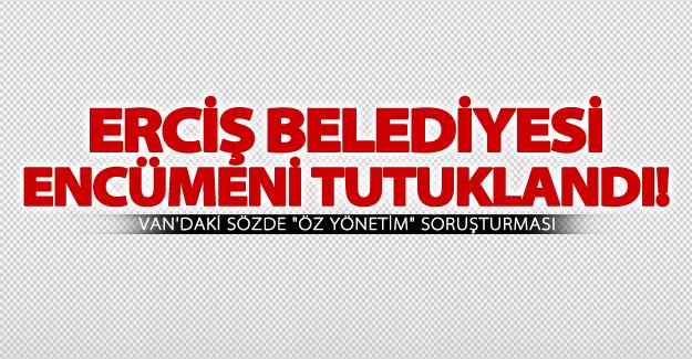 Erciş Belediyesi encümeni, tutuklandı