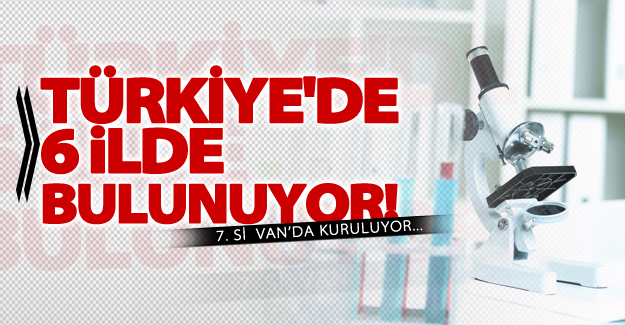 Türkiye'de 6 ilde bulunuyor! 7. si  Van'da kuruluyor