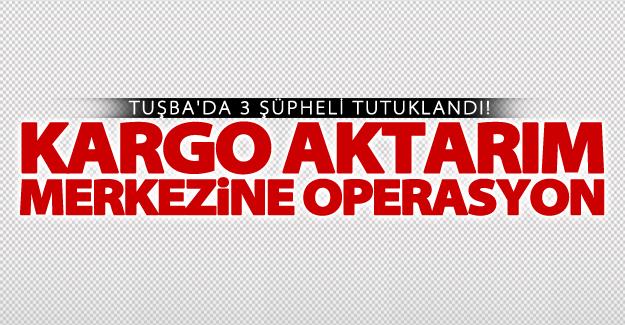 Tuşba'da kargo aktarım merkezine operasyonu! 3 şüpheli tutuklandı