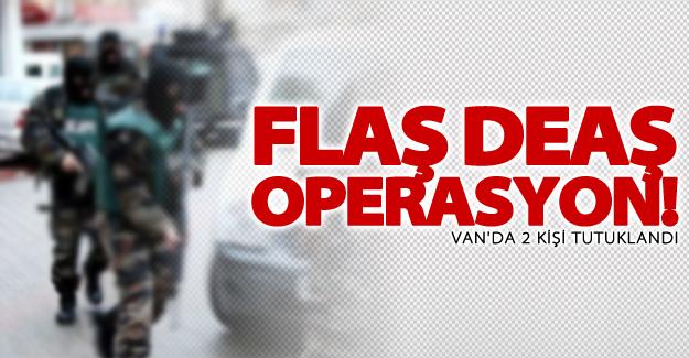 Van'da DEAŞ operasyonu! 2 kişi tutuklandı