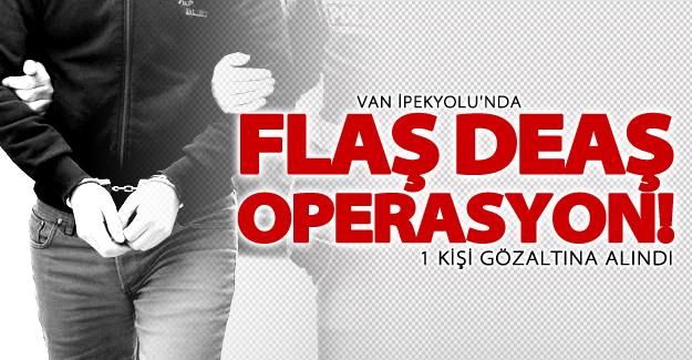 Van İpekyolu'nda DEAŞ'e yönelik operasyon! 1 kişi gözaltına alındı
