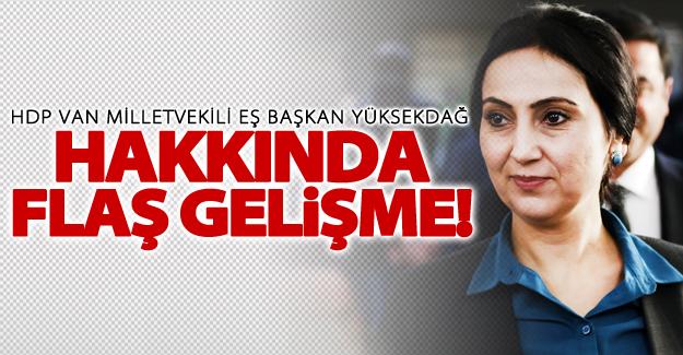 Van Milletvekili Eş Başkan Yüksekdağ hakkında flaş gelişme!
