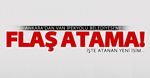Ankara'dan İpekyolu Belediyesine flaş atama!