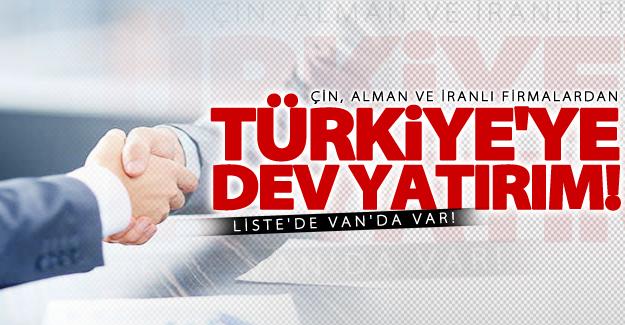 Çin, Alman ve İranlı firmalardan Türkiye'ye yatırım! Van'da listede...