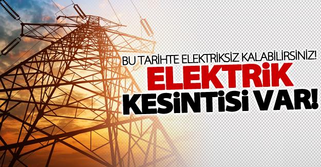 Dikkat! Elektrik kesintisi uygulanacak! 24 Şubat 2017