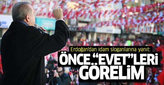 Erdoğan'dan idam sloganlarına yanıt: Önce 16 Nisan'da 'evet'leri görelim