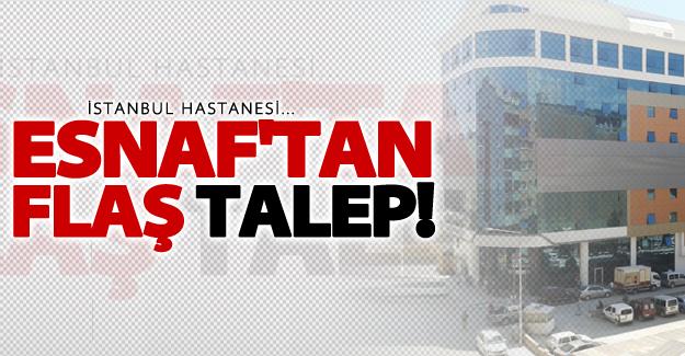 Esnaf'tan flaş 'Hastane' talebi