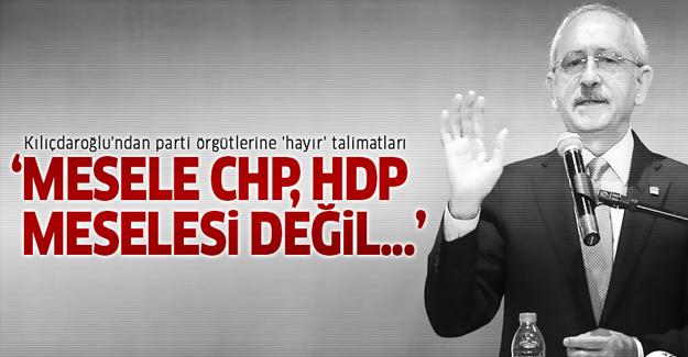 Kılıçdaroğlu'ndan parti örgütlerine 'hayır' talimatları