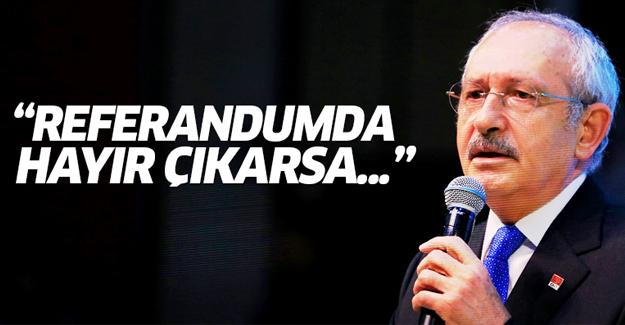 Kılıçdaroğlu: Referandumda hayır çıkarsa...