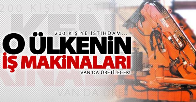 O ülkenin iş makineleri Van'da üretilecek! 200 kişiye istihdam...