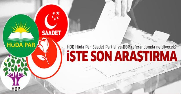 Saadet Partisi, HDP, Hüda Par ve BBP tabanı referandumda ne diyecek?