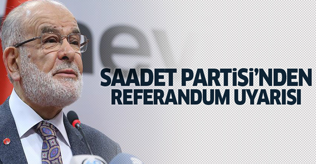 Saadet Partisi'nden referandum uyarısı
