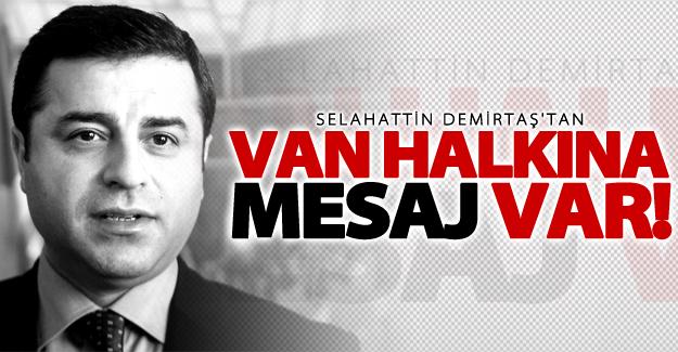 Selahattin Demirtaş'tan Van halkına mesaj var!