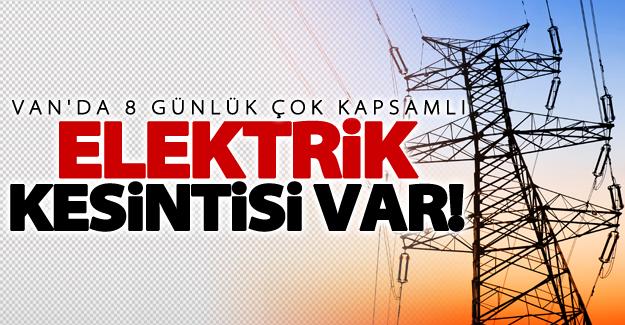 Van'da çok kapsamlı elektrik kesintisi olacak! 8 günlük kesintisi
