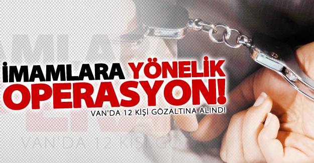 Van'da 'Mahrem imamlarına' yönelik operasyon! 12 gözaltı