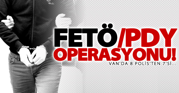 Van'da FETÖ/PDY operasyonu!