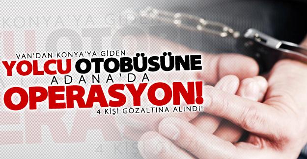Van'dan Konya'ya giden yolcu otobüsüne Adana'da operasyon! 4 gözaltı