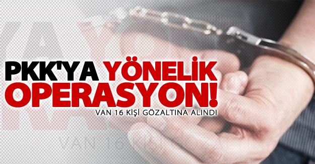 Van'da PKK'ya yönelik operasyon: 16 gözaltı