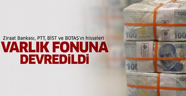 Ziraat Bankası, PTT, BİST ve BOTAŞ'ın hisseleri Varlık Fonu'na devredildi