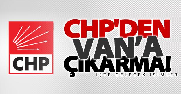 CHP'den Van'a çıkarma! İşte gelecek isimler