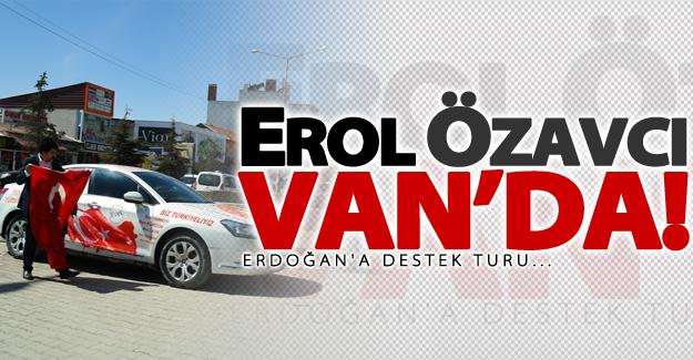 Cumhurbaşkanı Erdoğan'a destek için yola çıkan Özavcı, Van'da