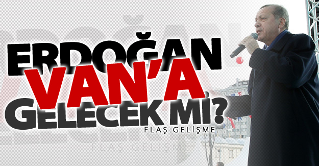 Cumhurbaşkanı Erdoğan'ın Van mitigiyle ilgili flaş gelişme!