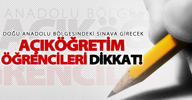 Doğu Anadolu bölgesindeki AÖF öğrencileri dikkat!