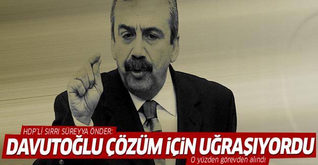 Önder: Davutoğlu, çözüm için uğraşıyordu o yüzden görevden alındı