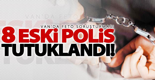 Van'da 8 eski polis tutuklandı!