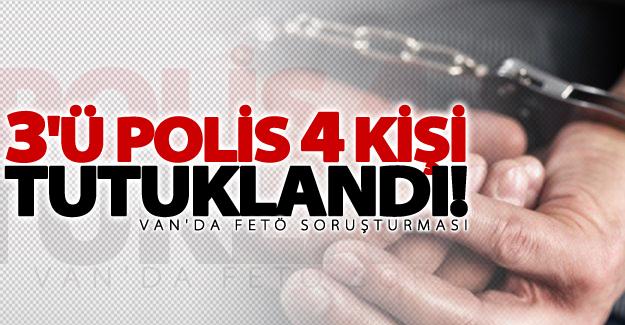 Van'da FETÖ soruşturması! 3'ü eski polis 4 kişi tutuklandı