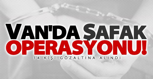 Van'da şafak operasyonu! 14 kişi gözaltına alındı