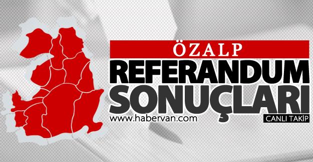 16 Nisan 2017 Özalp referandum sonuçları: Evet ve Hayır oy oranları