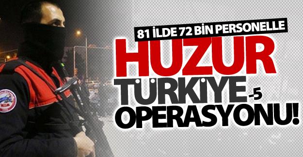 81 ilde 'Huzur Türkiye-5' operasyonu