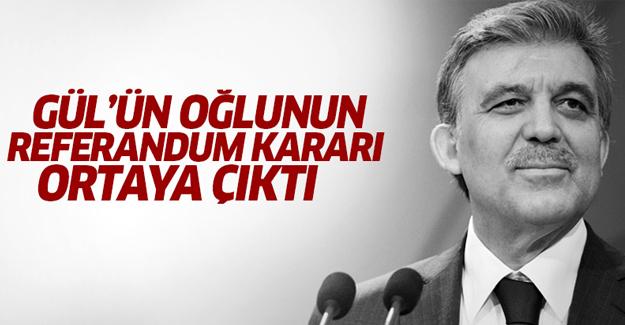 Gül'ün oğlunun referandum kararı ortaya çıktı