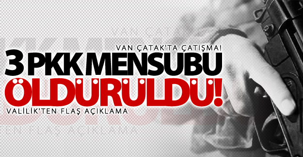 Çatak'ta çatışma: 3 PKK mensubu öldürüldü!