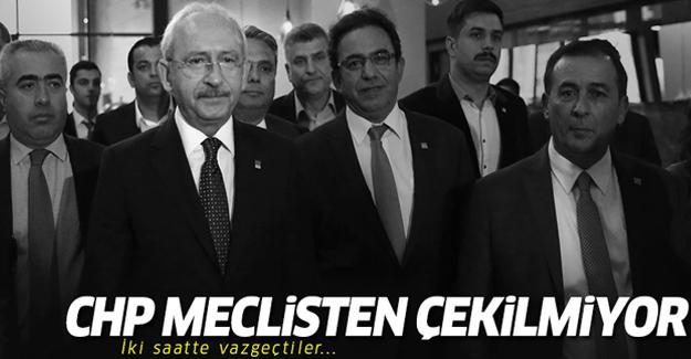 CHP Meclis'ten çekilmiyor! 2 Saatte vazgeçtiler