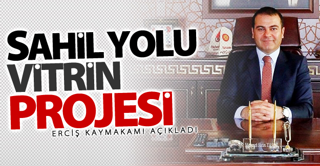 Erciş'e Sahil Yolu Vitrin projesi geliyor